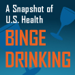 State of Health: Binge Drinking  in the U.S.