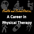 Health and Rehabilitation: A Career in Physical Therapy